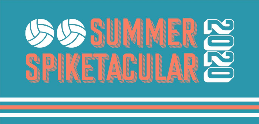 Summer Spiketacular- Saturday, June 6th, 2020
